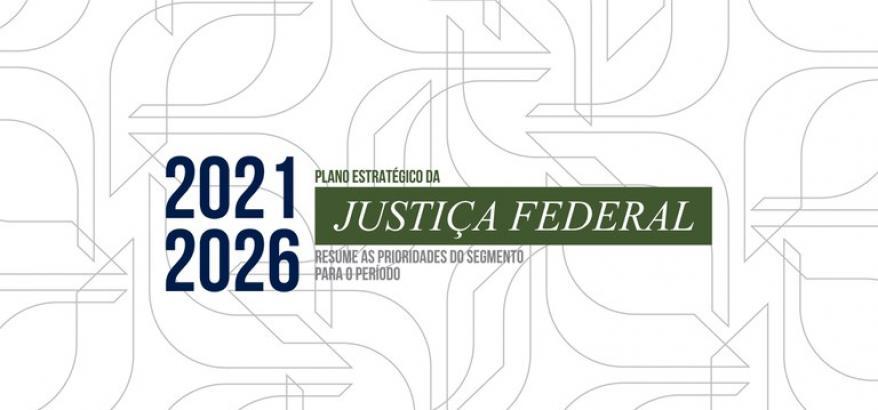 Conselho apresenta Plano Estratégico da Justiça Federal para o período de 2021 a 2026